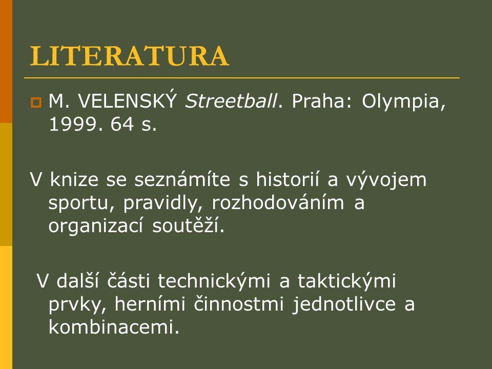 LITERATURA  M. VELENSKÝ Streetball. Praha: Olympia, 1999.