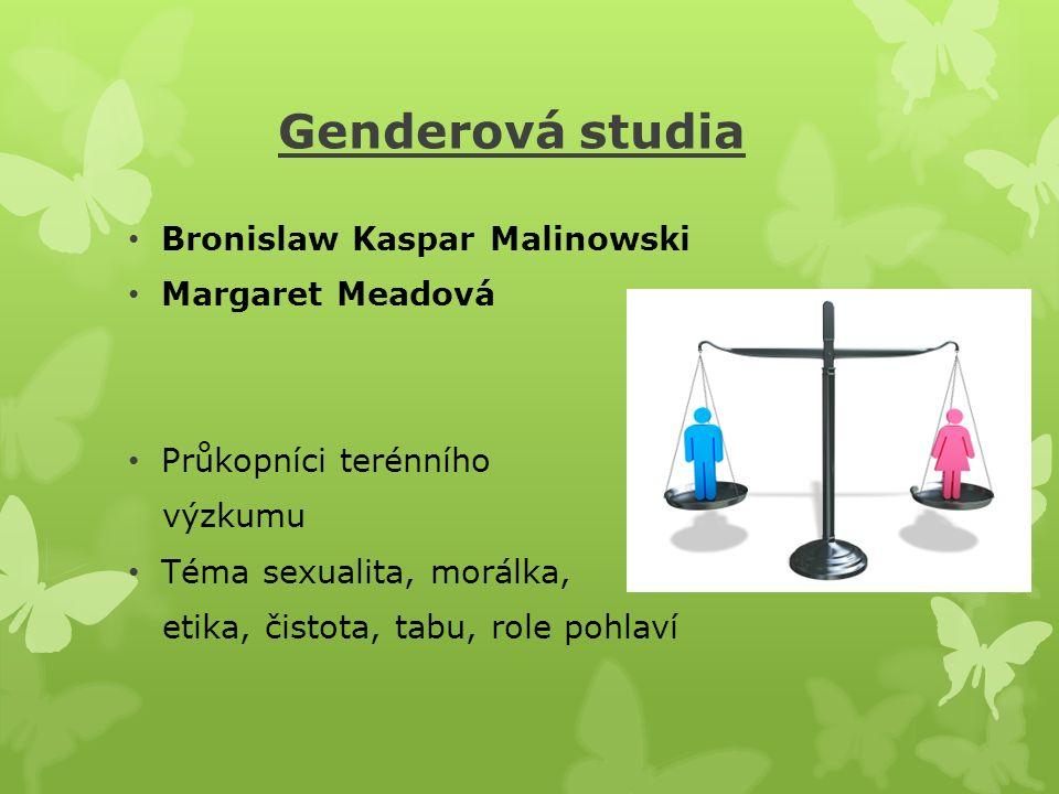 Genderová studia Bronislaw Kaspar Malinowski Margaret Meadová Průkopníci terénního výzkumu Téma sexualita, morálka, etika, čistota, tabu, role pohlaví