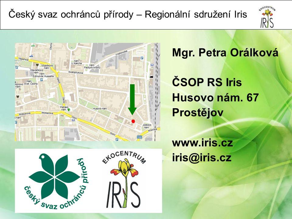 Mgr. Petra Orálková ČSOP RS Iris Husovo nám. 67 Prostějov www.iris.cz iris@iris.cz