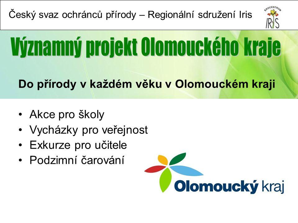 Český svaz ochránců přírody – Regionální sdružení Iris Do přírody v každém věku v Olomouckém kraji Akce pro školy Vycházky pro veřejnost Exkurze pro učitele Podzimní čarování