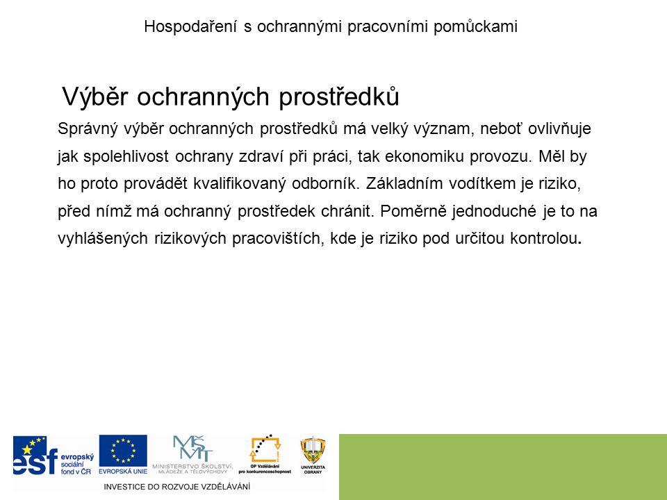 Výběr ochranných prostředků Správný výběr ochranných prostředků má velký význam, neboť ovlivňuje jak spolehlivost ochrany zdraví při práci, tak ekonomiku provozu.