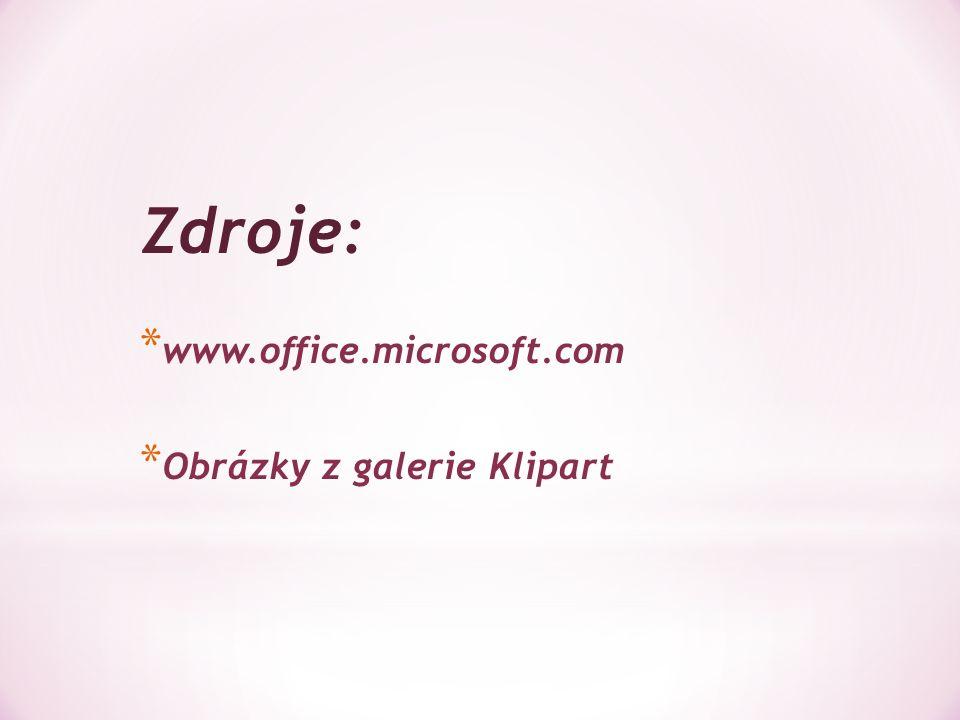 Zdroje: * www.office.microsoft.com * Obrázky z galerie Klipart