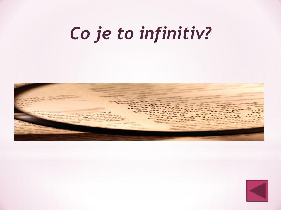 Co je to infinitiv? neurčitý slovesný tvar (neurčitek) nemůžeme u něj určit mluvnické kategorie