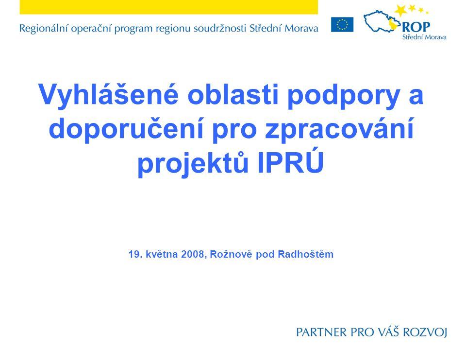 Vyhlášené oblasti podpory a doporučení pro zpracování projektů IPRÚ 19. května 2008, Rožnově pod Radhoštěm