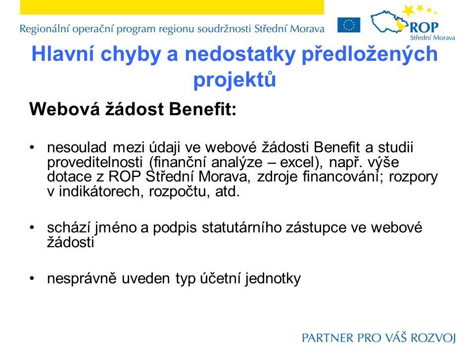 Hlavní chyby a nedostatky předložených projektů Webová žádost Benefit: nesoulad mezi údaji ve webové žádosti Benefit a studii proveditelnosti (finanční analýze – excel), např.