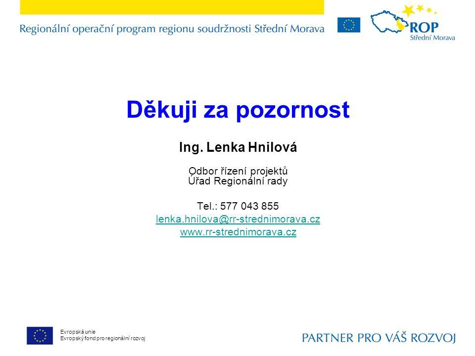 Děkuji za pozornost Ing. Lenka Hnilová Odbor řízení projektů Úřad Regionální rady Tel.: 577 043 855 lenka.hnilova@rr-strednimorava.cz www.rr-strednimo