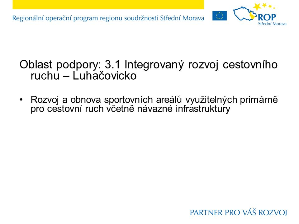 Oblast podpory: 3.1 Integrovaný rozvoj cestovního ruchu – Luhačovicko Rozvoj a obnova sportovních areálů využitelných primárně pro cestovní ruch včetně návazné infrastruktury