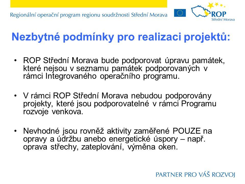 Nezbytné podmínky pro realizaci projektů: ROP Střední Morava bude podporovat úpravu památek, které nejsou v seznamu památek podporovaných v rámci Integrovaného operačního programu.