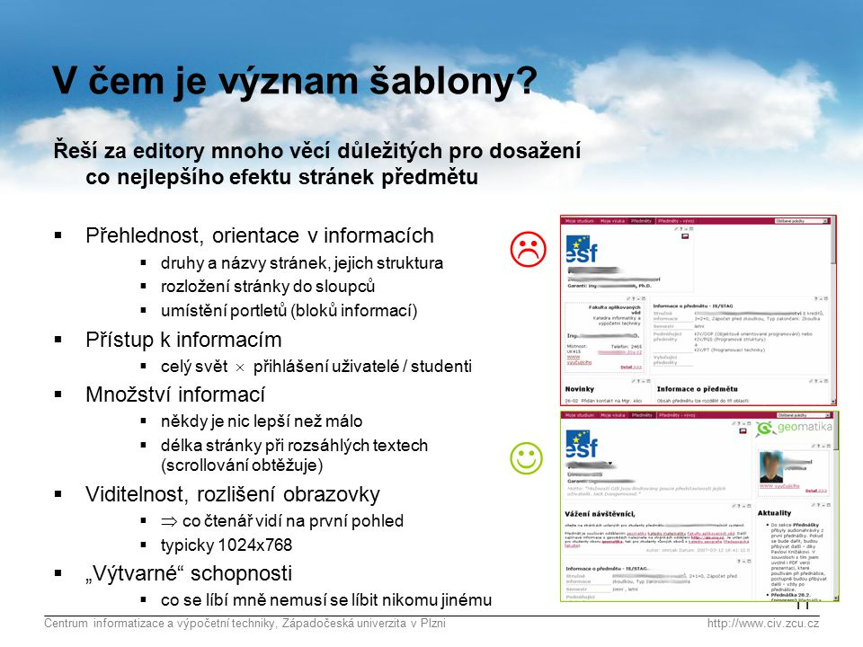 Centrum informatizace a výpočetní techniky, Západočeská univerzita v Plznihttp://www.civ.zcu.cz 11 V čem je význam šablony.