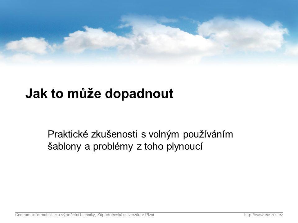 Centrum informatizace a výpočetní techniky, Západočeská univerzita v Plznihttp://www.civ.zcu.cz Dotazy, náměty, zkušenosti, … Děkuji za pozornost.
