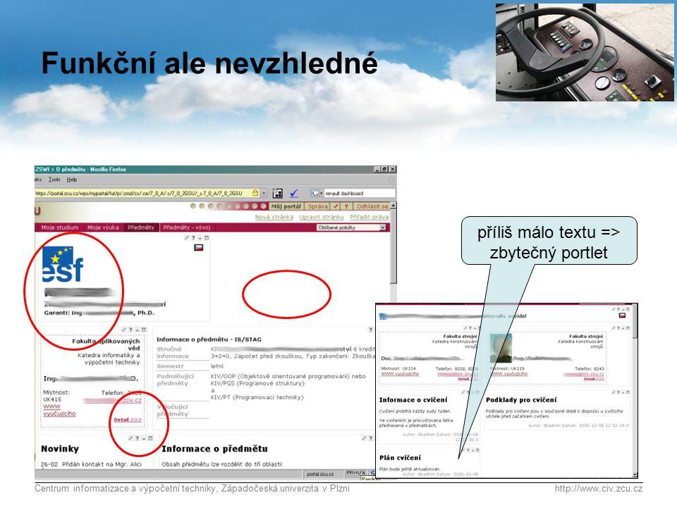 Centrum informatizace a výpočetní techniky, Západočeská univerzita v Plznihttp://www.civ.zcu.cz 7 Funkční ale nevzhledné příliš málo textu => zbytečný portlet
