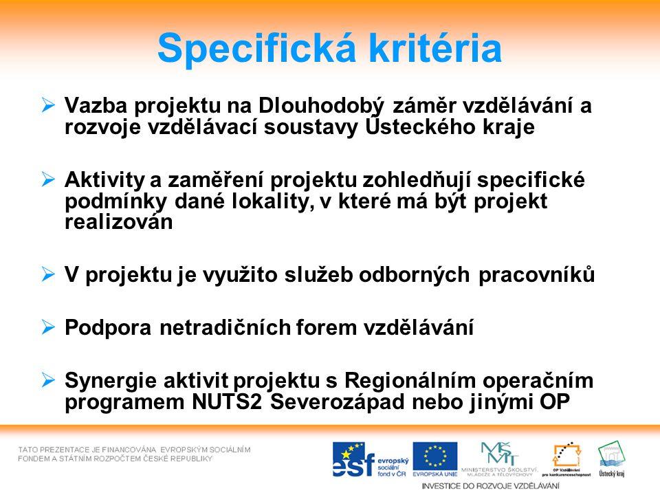Specifická kritéria  Vazba projektu na Dlouhodobý záměr vzdělávání a rozvoje vzdělávací soustavy Ústeckého kraje  Aktivity a zaměření projektu zohledňují specifické podmínky dané lokality, v které má být projekt realizován  V projektu je využito služeb odborných pracovníků  Podpora netradičních forem vzdělávání  Synergie aktivit projektu s Regionálním operačním programem NUTS2 Severozápad nebo jinými OP
