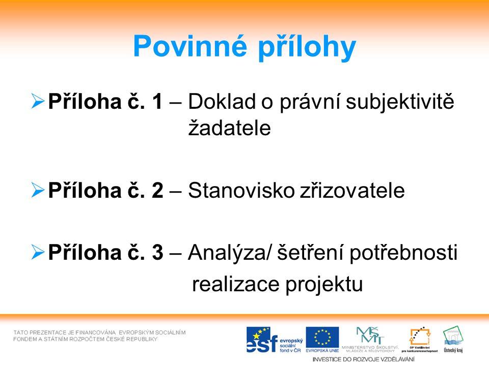 Povinné přílohy  Příloha č. 1 – Doklad o právní subjektivitě žadatele  Příloha č.