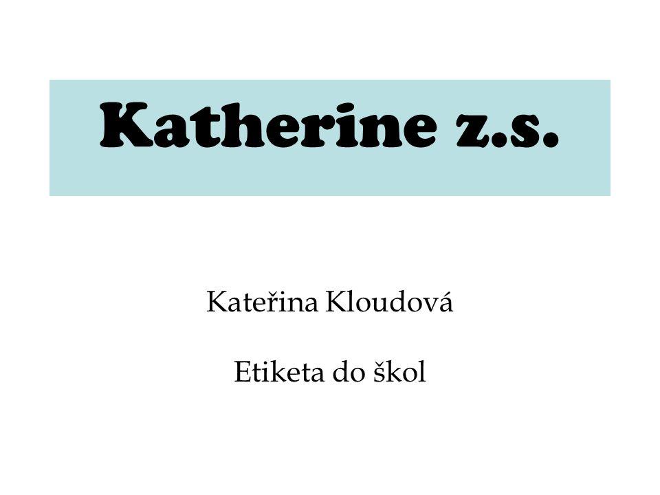 Katherine z.s. Kateřina Kloudová Etiketa do škol
