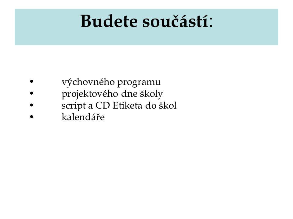 Budete součástí : výchovného programu  projektového dne školy  script a CD Etiketa do škol  kalendáře 