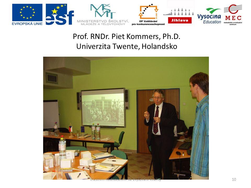 Prof. RNDr. Piet Kommers, Ph.D. Univerzita Twente, Holandsko 10Vlastním hodnocením ke zvyšování kvality