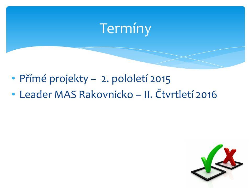 Termíny Přímé projekty – 2. pololetí 2015 Leader MAS Rakovnicko – II. Čtvrtletí 2016