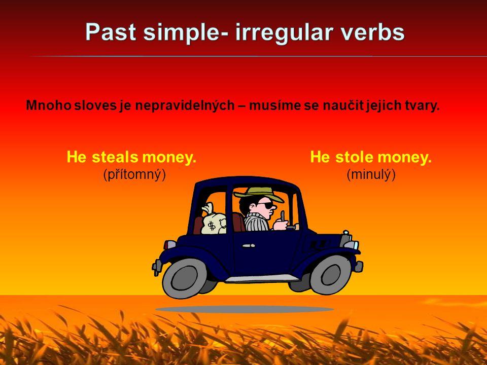 Mnoho sloves je nepravidelných – musíme se naučit jejich tvary.