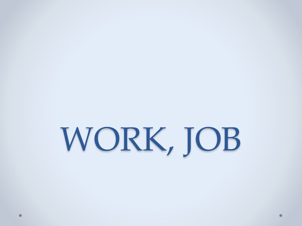 WORK, JOB