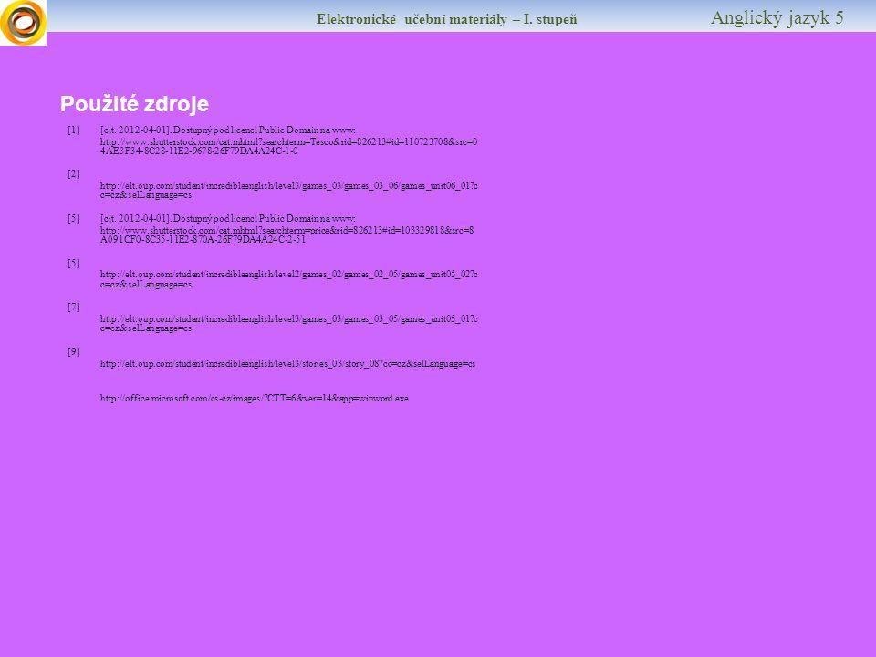 Elektronické učební materiály – I. stupeň Anglický jazyk 5 Použité zdroje [1] [cit. 2012-04-01]. Dostupný pod licencí Public Domain na www: http://www