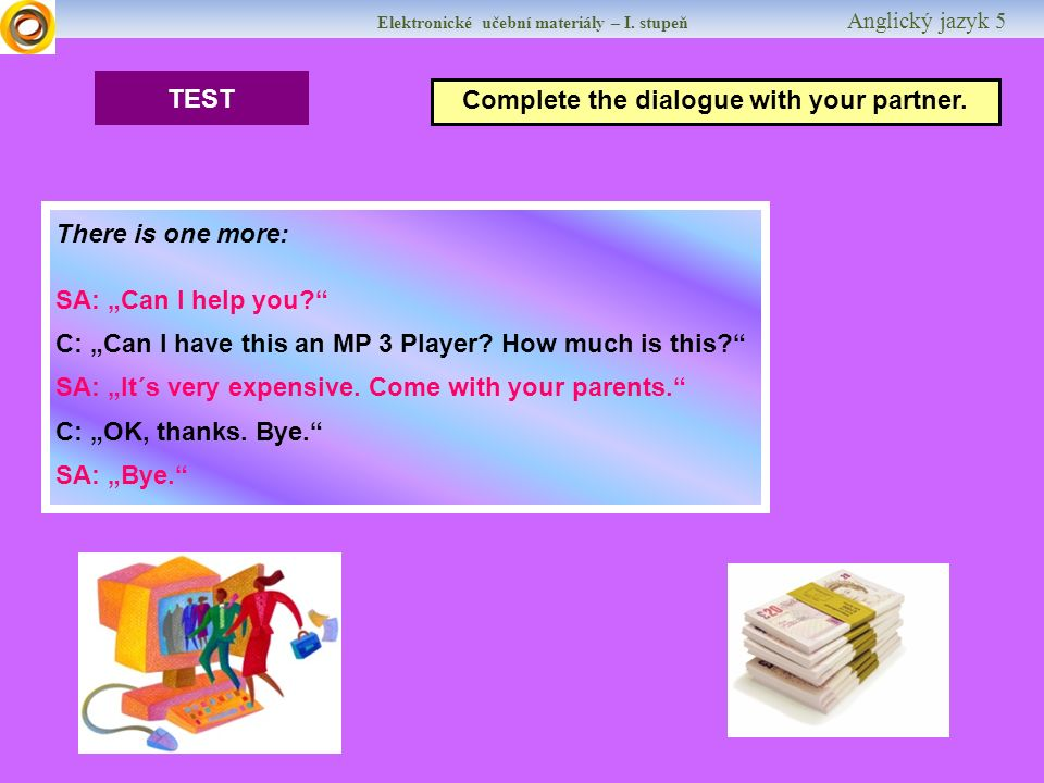 "Elektronické učební materiály – I. stupeň Anglický jazyk 5 TEST Complete the dialogue with your partner. There is one more: SA: ""Can I help you?"" C: """