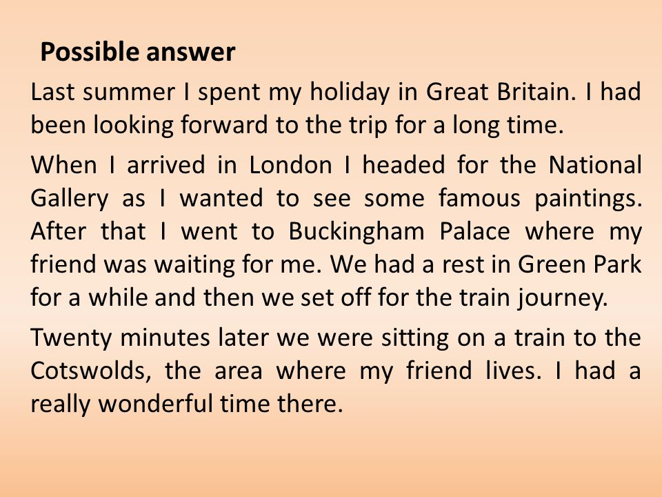 Possible answer Last summer I spent my holiday in Great Britain.