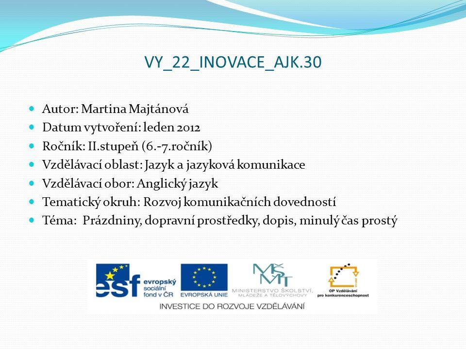 VY_22_INOVACE_AJK.30 Autor: Martina Majtánová Datum vytvoření: leden 2012 Ročník: II.stupeň (6.-7.ročník) Vzdělávací oblast: Jazyk a jazyková komunika
