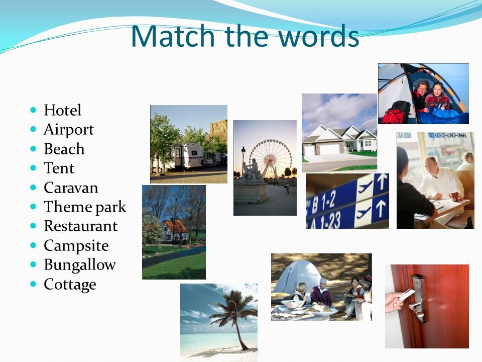 Match the words Hotel Airport Beach Tent Caravan Theme park Restaurant Campsite Bungallow Cottage