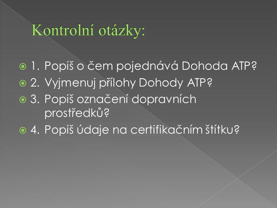  1.Popiš o čem pojednává Dohoda ATP.  2.Vyjmenuj přílohy Dohody ATP.