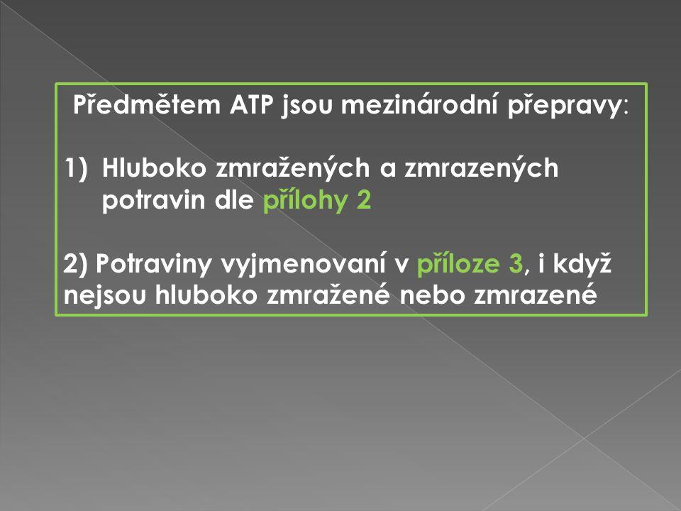 Předmětem ATP jsou mezinárodní přepravy : 1)Hluboko zmražených a zmrazených potravin dle přílohy 2 2) Potraviny vyjmenovaní v příloze 3, i když nejsou