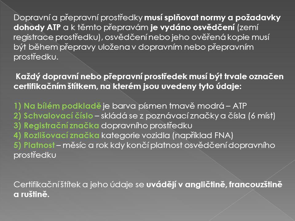 Dopravní a přepravní prostředky musí splňovat normy a požadavky dohody ATP a k těmto přepravám je vydáno osvědčení (zemí registrace prostředku), osvěd