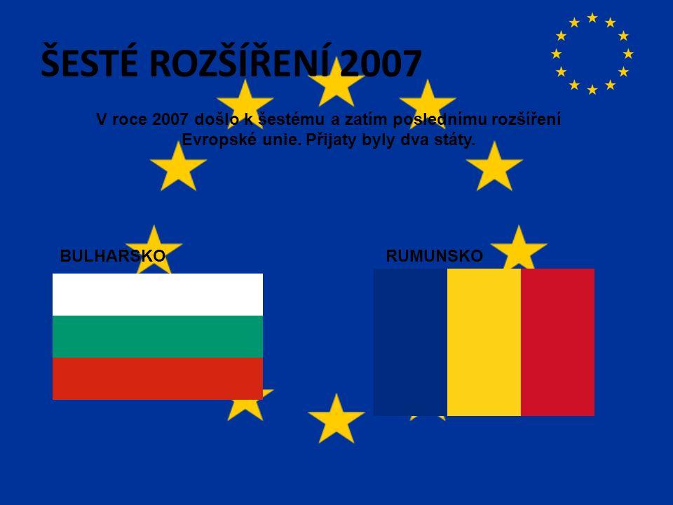ŠESTÉ ROZŠÍŘENÍ 2007 V roce 2007 došlo k šestému a zatím poslednímu rozšíření Evropské unie.