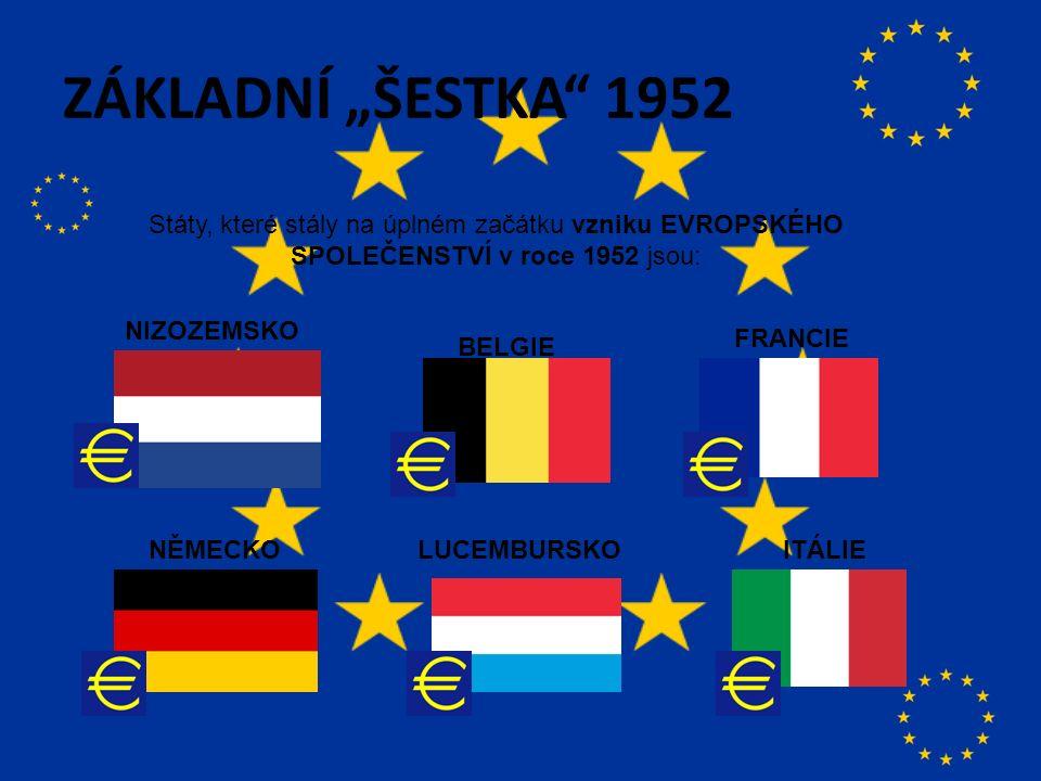 """ZÁKLADNÍ """"ŠESTKA 1952 Státy, které stály na úplném začátku vzniku EVROPSKÉHO SPOLEČENSTVÍ v roce 1952 jsou: BELGIE FRANCIE ITÁLIELUCEMBURSKONĚMECKO NIZOZEMSKO"""