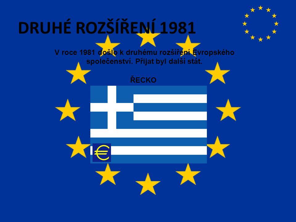 DRUHÉ ROZŠÍŘENÍ 1981 V roce 1981 došlo k druhému rozšíření Evropského společenství.