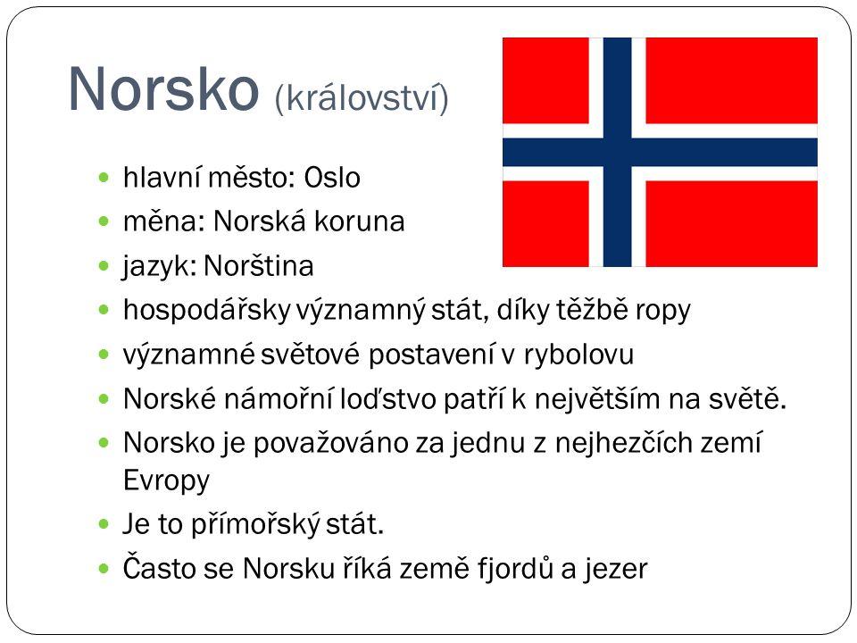 Norsko (království) hlavní město: Oslo měna: Norská koruna jazyk: Norština hospodářsky významný stát, díky těžbě ropy významné světové postavení v rybolovu Norské námořní loďstvo patří k největším na světě.