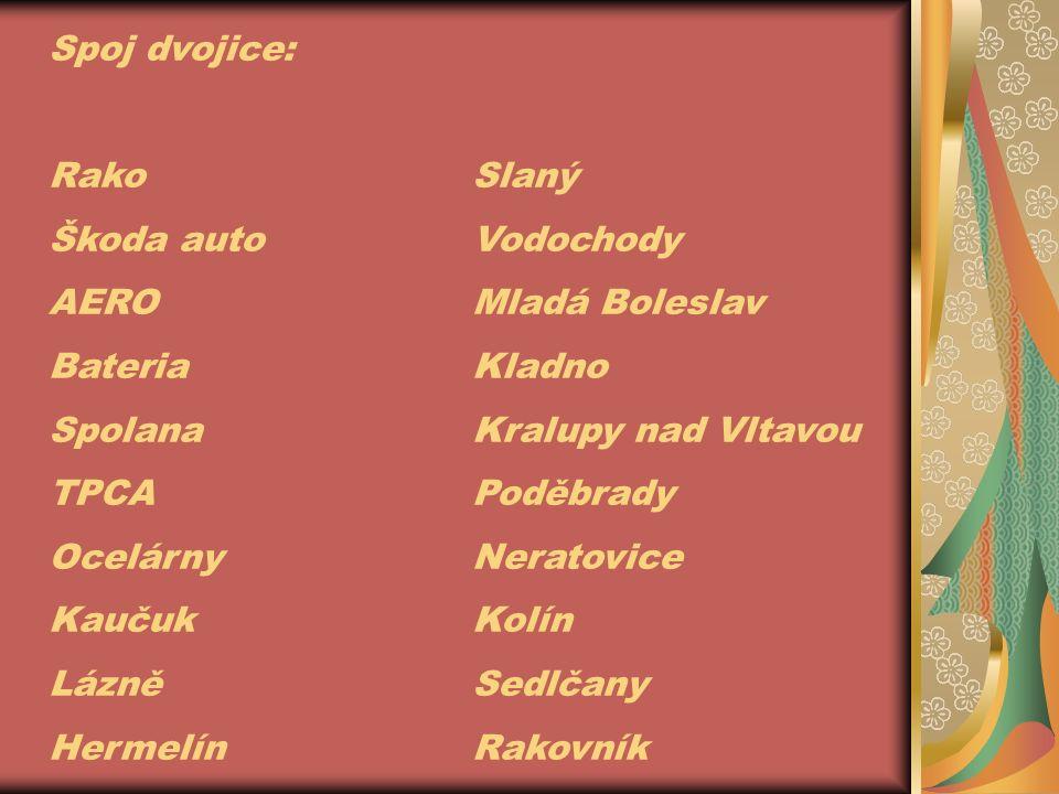 Spoj dvojice: RakoSlaný Škoda autoVodochody AEROMladá Boleslav BateriaKladno SpolanaKralupy nad Vltavou TPCAPoděbrady OcelárnyNeratovice KaučukKolín L
