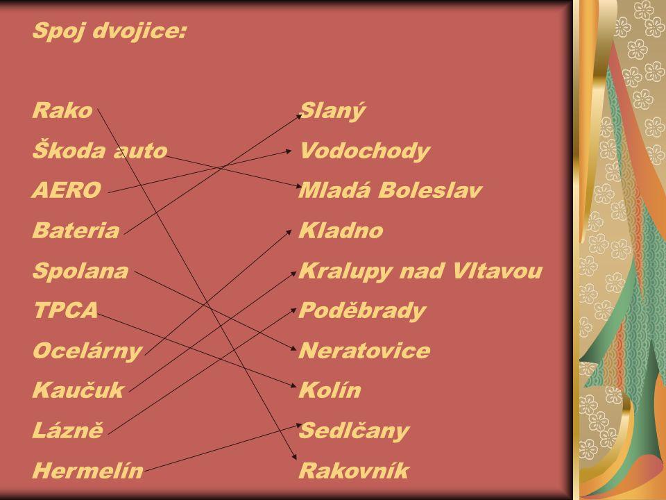 Spoj dvojice: RakoSlaný Škoda autoVodochody AEROMladá Boleslav BateriaKladno SpolanaKralupy nad Vltavou TPCAPoděbrady OcelárnyNeratovice KaučukKolín LázněSedlčany HermelínRakovník