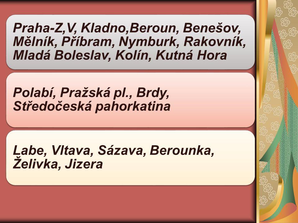 Praha-Z,V, Kladno,Beroun, Benešov, Mělník, Příbram, Nymburk, Rakovník, Mladá Boleslav, Kolín, Kutná Hora Polabí, Pražská pl., Brdy, Středočeská pahorkatina Labe, Vltava, Sázava, Berounka, Želivka, Jizera