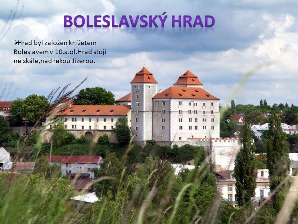  Hrad byl založen knížetem Boleslavem v 10.stol.Hrad stojí na skále,nad řekou Jizerou.