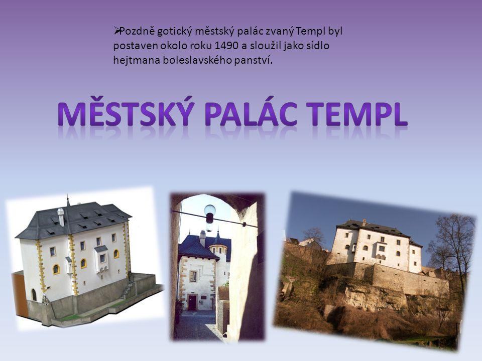  Pozdně gotický městský palác zvaný Templ byl postaven okolo roku 1490 a sloužil jako sídlo hejtmana boleslavského panství.
