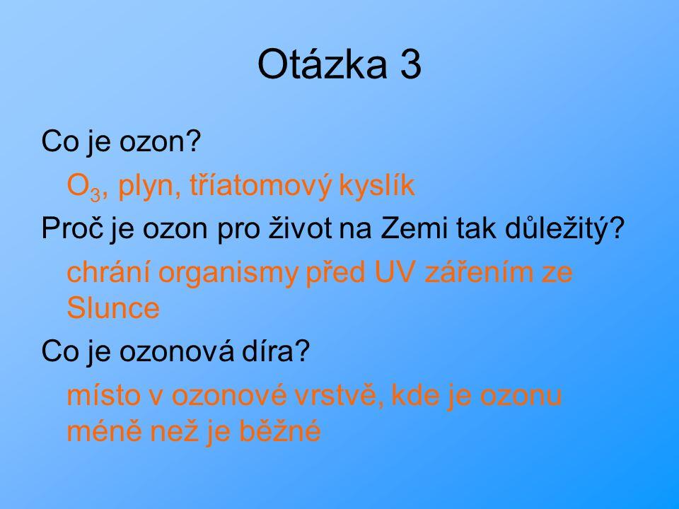 Otázka 3 Co je ozon.O 3, plyn, tříatomový kyslík Proč je ozon pro život na Zemi tak důležitý.