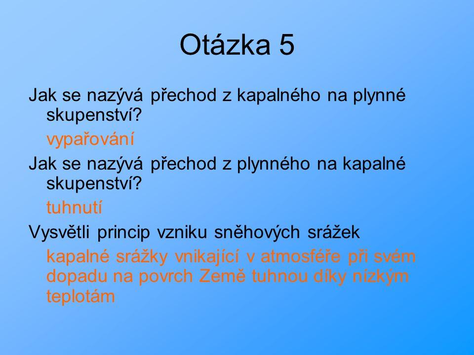 Otázka 5 Jak se nazývá přechod z kapalného na plynné skupenství.