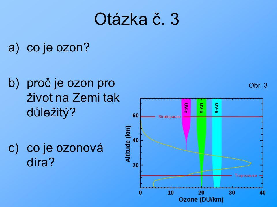 Otázka č. 3 a)co je ozon. b)proč je ozon pro život na Zemi tak důležitý.