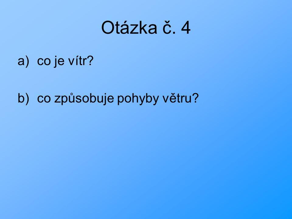 Otázka č. 4 a)co je vítr b)co způsobuje pohyby větru