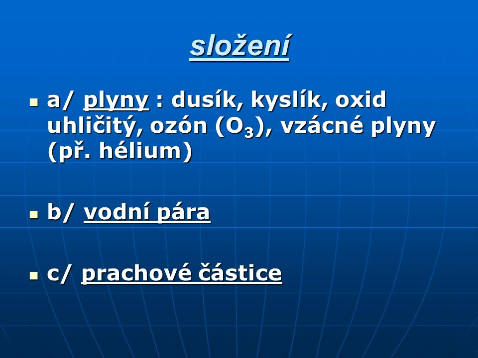 složení a/ plyny : dusík, kyslík, oxid uhličitý, ozón (O 3 ), vzácné plyny (př.