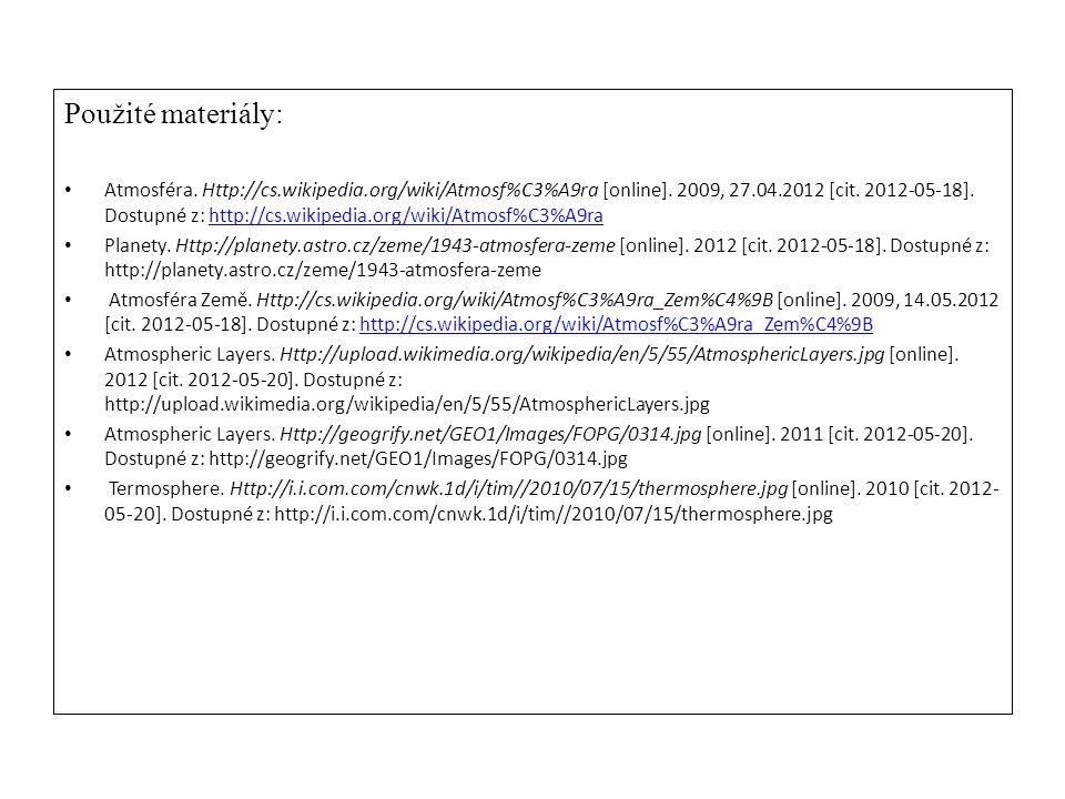 Použité materiály: Atmosféra. Http://cs.wikipedia.org/wiki/Atmosf%C3%A9ra [online]. 2009, 27.04.2012 [cit. 2012-05-18]. Dostupné z: http://cs.wikipedi
