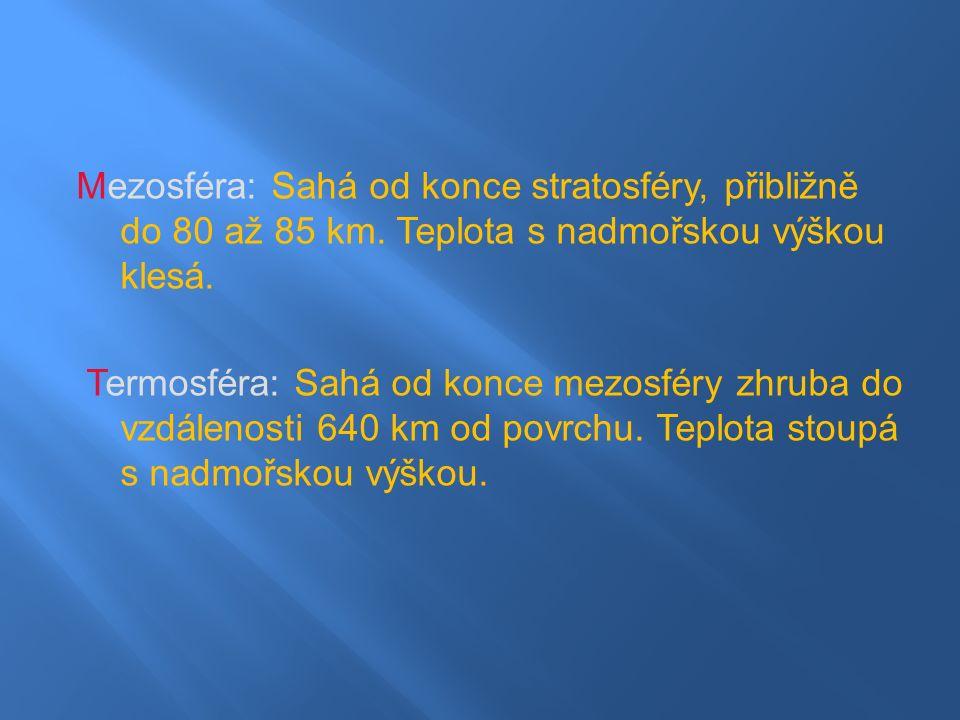 Mezosféra: Sahá od konce stratosféry, přibližně do 80 až 85 km.