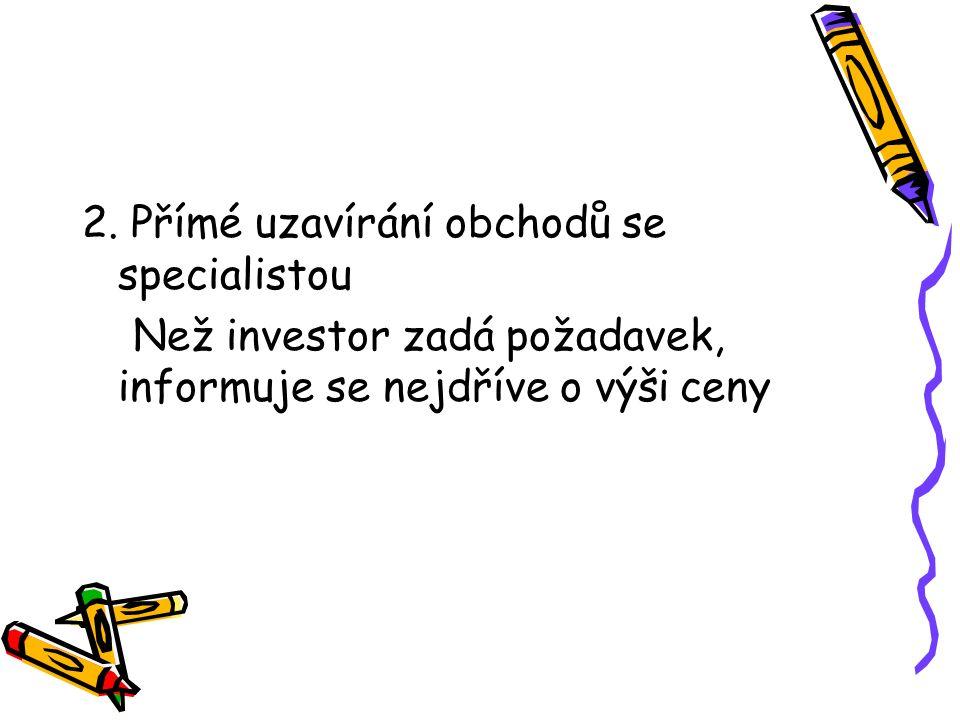 2. Přímé uzavírání obchodů se specialistou Než investor zadá požadavek, informuje se nejdříve o výši ceny