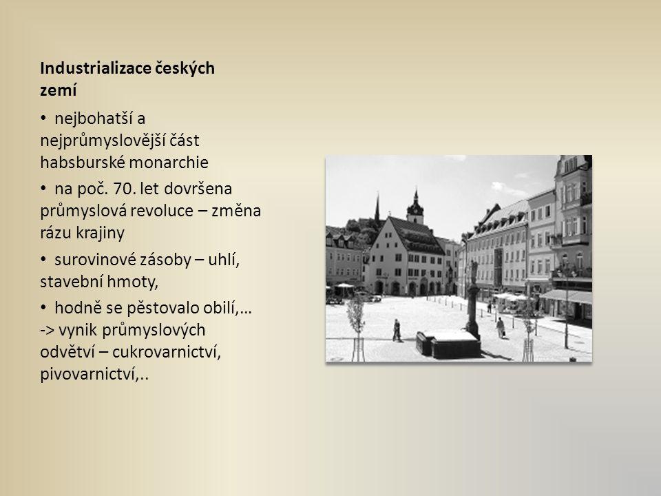 Industrializace českých zemí nejbohatší a nejprůmyslovější část habsburské monarchie na poč.