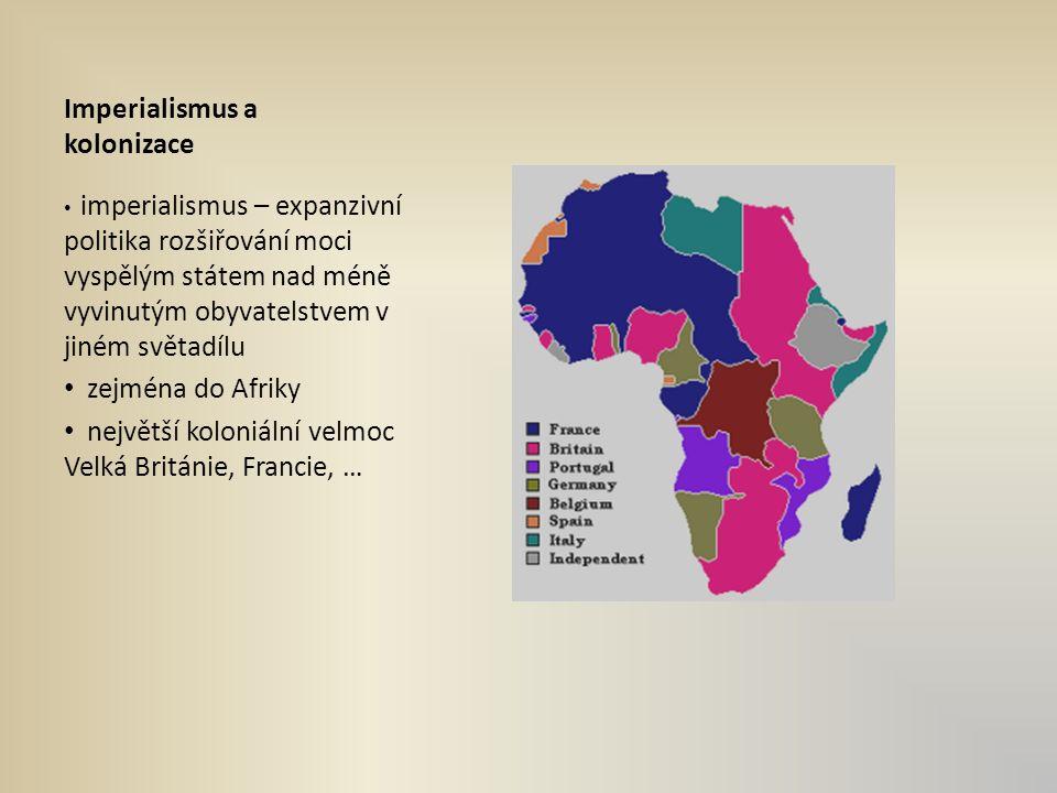 Imperialismus a kolonizace imperialismus – expanzivní politika rozšiřování moci vyspělým státem nad méně vyvinutým obyvatelstvem v jiném světadílu zejména do Afriky největší koloniální velmoc Velká Británie, Francie, …
